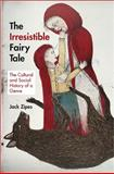 The Irresistible Fairy Tale : The Cultural and Social History of a Genre, Zipes, Jack, 0691159556