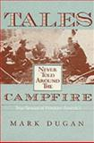 Tales Never Told Around the Campfire : True Stories of Frontier America, Dugan, Mark, 0804009554