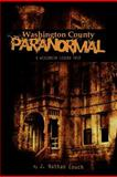 Washington County Paranormal: a Wisconsin Legend Trip, J. Couch, 1478379553