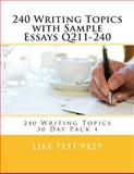 240 Writing Topics with Sample Essays Q211-240, Like Test Prep, 1499619553