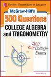 500 College Algebra and Trigonometry Questions : Ace Your College Exams, McCune, Sandra Luna and Schmidt, Philip, 0071789553