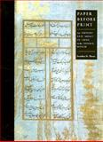 Paper Before Print : The History and Impact of Paper in the Islamic World, Bloom, Jonathan M., 0300089554