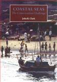 Coastal Seas : The Conservation Challenge, Clark, John R., 0632049553