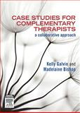 Case Studies for Complementary Therapists : A Collaborative Approach, Galvin, Kelly and Bishop, Madelaine, 0729539555