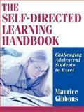 The Self-Directed Learning Handbook : Challenging Adolescent Students to Excel, Gibbons, Maurice, 0787959553