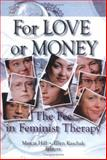For Love or Money : The Fee in Feminist Therapy, Marcia Hill, Ellyn Kaschak, 0789009552