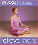 Relieve Stress, Dorling Kindersley Publishing Staff and Ruth Gilmore, 0789489554