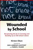Wounded by School : Recapturing the Joy in Learning and Standing up to Old School Culture, Olson, Kirsten, 0807749559