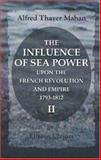 The Influence of Sea Power upon the French Revolution and Empire, 1793-1812, Mahan, Alfred Thayer, 1402189559