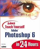 Sams Teach Yourself Adobe Photoshop 6 in 24 Hours, Rose, Carla, 0672319551