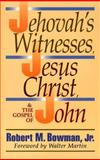 The Jehovah's Witnesses, Jesus Christ and the Gospel of John, Bowman, Robert M., Jr., 0801009553