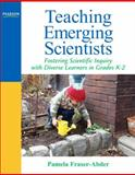 Teaching Emerging Scientists : Fostering Scientific Inquiry with Diverse Learners in Grades K-2, Fraser-Abder, Pamela, 0205569552