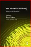 The Infrastructure of Play : Building the Tourist City, , 076560955X