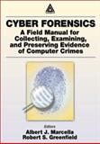 Cyber Forensics : A Field Manual for Collecting, Examining and Preserving Evidence of Computer Crimes, Marcella, Albert J., Jr. and Greenfield, Robert S., 0849309557