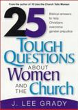 25 Tough Question about Women and the Church, J. Lee Grady, 088419955X