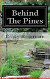Behind the Pines, Cindy Hinerman, 1478269553