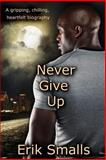 Never Give Up, Erik Smalls, 148205955X
