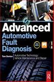 Advanced Automotive Fault Diagnosis : Automotive Technology - Vehicle Maintenance and Repair, Denton, Tom, 0080969550