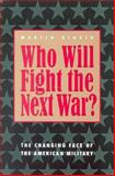 Who Will Fight the Next War? : The Changing Face of the American Military, Binkin, Martin, 0815709552