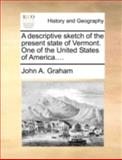 A Descriptive Sketch of the Present State of Vermont One of the United States of America, John A. Graham, 1140709550