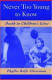 Never Too Young to Know : Death in Children's Lives, Silverman, Phyllis Rolfe, 0195109554