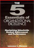 The Five Essentials of Organizational Excellence : Maximizing Schoolwide Student Achievement and Performance, Marazza, Lawrence L., 0761939555