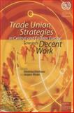 Trade Union Strategies in Central and Eastern Europe : Towards Decent Work, , 9221179559
