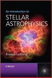 An Introduction to Stellar Astrophysics, LeBlanc, Francis, 0470699566