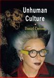 Unhuman Culture, Cottom, Daniel, 0812239563