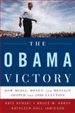 The Obama Victory : How Media, Money, and Message Shaped the 2008 Election, Kenski, Kate and Hardy, Bruce W., 0195399560