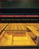 Chicago Makes Modern : How Creative Minds Changed Society, , 0226389561