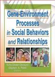 Gene-Environment Processes in Social Behaviors and Relationships, , 0789019566