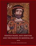 Pontius Pilate, Anti-Semitism, and the Passion in Medieval Art, Hourihane, Colum and Hourihane, C., 0691139563