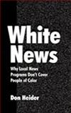 White News : Why Local News Programs Don't Cover People of Color, Heider, Don, 0805839569