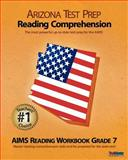 ARIZONA TEST PREP Reading Comprehension AIMS Reading Workbook Grade 7, Test Master Press, 1477509569