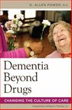 Dementia Beyond Drugs : Changing the Culture of Care, Power, G. Allen, 193252956X