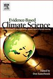 Evidence-Based Climate Science : Data Opposing CO2 Emissions as the Primary Source of Global Warming, Easterbrook, Don, 0123859565