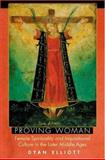 Proving Woman : Female Spirituality and Inquisitional Culture in the Later Middle Ages, Elliott, Dyan, 069105956X