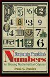 Benjamin Franklin's Numbers : An Unsung Mathematical Odyssey, Pasles, Paul C., 0691129568