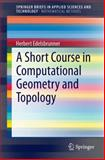 A Short Course in Computational Geometry and Topology, Edelsbrunner, Herbert, 3319059564
