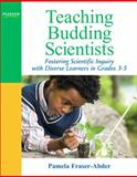 Teaching Budding Scientists : Fostering Scientific Inquiry with Diverse Learners in Grades 3-5, Fraser-Abder, Pamela, 0205569560