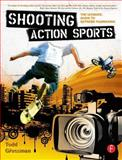 Shooting Action Sports : The Ultimate Guide to Extreme Filmmaking, Grossman, Todd, 0240809564