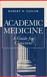 Academic Medicine : A Guide for Clinicians, Taylor, Robert B., 0387289569