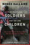 They Fight Like Soldiers, They Die Like Children, Roméo A. Dallaire, 0802779565