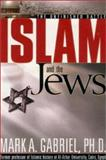 Islam and the Jews, Mark A. Gabriel, 0884199568