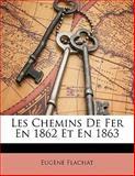 Les Chemins de Fer en 1862 et En 1863, Eugène Flachat, 1142179567
