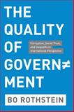 The Quality of Government : Corruption, Social Trust, and Inequality in International Perspective, Rothstein, Bo, 0226729567