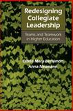 Redesigning Collegiate Leadership : Teams and Teamwork in Higher Education, Bensimon, Estela Mara and Neumann, Anna, 080184956X