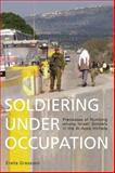 Soldiering under Occupation : Process of Numbing among Israeli Soldiers in the Al-Aqsa Intifada, Grassiani, Erella, 0857459562