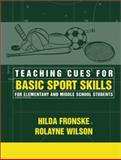 Teaching Cues for Basic Sport Skills for Elementary and Middle School Students, Fronske, Hilda and Wilson, Rolayne, 0205309569